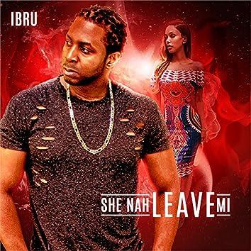 She Nah Leave Mi