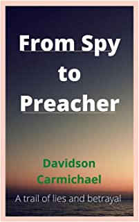 From Spy to Preacher: A trail of lies and betrayal (English Edition)