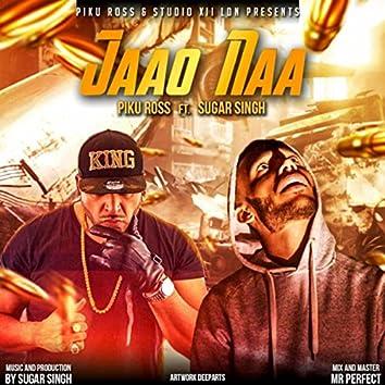 Jaao Naa (feat. Sugar Singh)