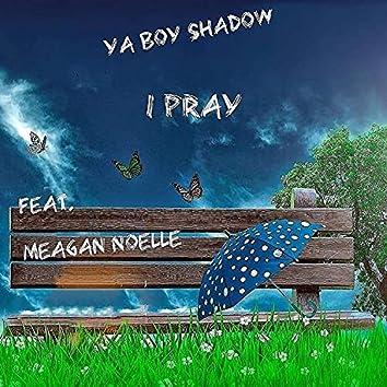 I Pray (feat. Meagan Noelle)