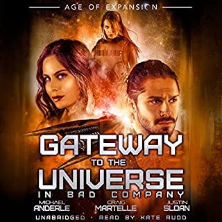 Gateway to the Universe: In Bad Company                   By:                                                                                                                                 Craig Martelle,                                                                                        Justin Sloan,                                                                                        Michael Anderle                               Narrated by:                                                                                                                                 Kate Rudd                      Length: 6 hrs and 16 mins     3 ratings     Overall 5.0