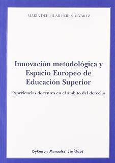 Innovacion metodologica y espacio europeo de educacion superior / Methodological innovation and the European Higher Education Area: Experiencias ... / ... in the field of law (Spanish Edition)