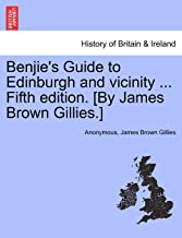 Benjie's Guide to Edinburgh and vicinity ... Fifth edition. [By James Brown Gillies.]