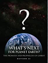 Jesus Explains the End of the World--What's Next for Planet Earth: Christ's Promises & Prophecies of Matthew 24