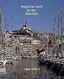 Möglichst dicht an der Wahrheit: Ein Drama Berlin, Paris, Marseille, München 1940/41 und 1975