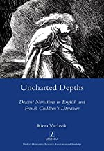 Uncharted Depths: Descent Narratives in English and French Children's Literature (Legenda Main Series)