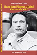 LIFE AND DEATH OF MUAMMAR AL-QADHAFI What lessons for Africa?