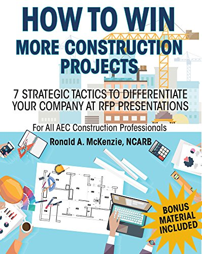 HOW TO WIN MORE CONSTRUCTION PROJECTS: 7 Strategic Tactics to Differentiate Your Company at RFP Presentations (English Edition)