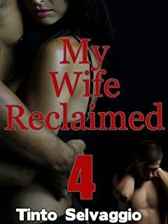 My Wife Reclaimed 4: Submissive Hotwife & Cuckold Husband Humiliation & Training by Dominant, Bisexual Alpha Male
