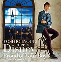 YOSHIO INOUE meets Disney ~Proud of Your Boy~ -Deluxe Edition-