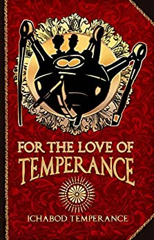For the Love of Temperance (The Adventures of Ichabod Temperance Book 3) by [Ichabod Temperance]