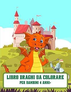 Libro Draghi da Colorare per bambini 4 anni+: 57 meravigliosi draghi unici da colorare per bambini da 4 anni+ e Dragon Lov...