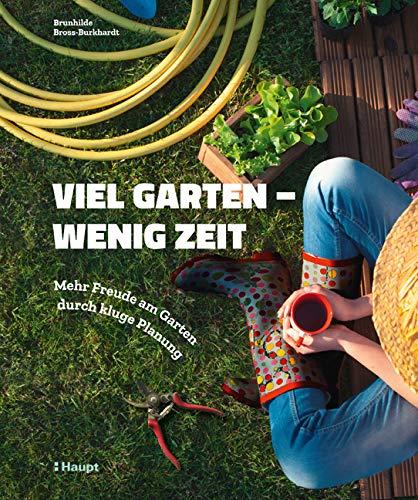 Viel Garten - wenig Zeit: Mehr Freude am Garten durch kluge Planung