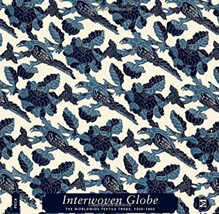 Interwoven Globe: The Worldwide Textile Trade, 15001800 by Amelia Peck(2013-09-24)