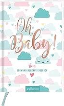 Oh Baby!: Mein Tagebuch für die Schwangerschaft