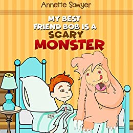 My best friend bob is a scary monster: (Picture Books, Preschool Books, Ages 5-7 Baby Books, Kids Book, Bedtime Story, childrens book, fairy tales, monster story) by [Annette Sawyer, Rodrigo Maia]