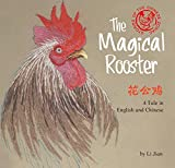 The Magical Rooster: A Tale in English and Chinese (Stories of the Chinese Zodiac)