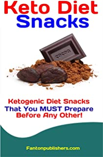 Keto Diet Snacks: Ketogenic Diet Snacks That You MUST Prepare Before Any Other! (Ace Keto Book 5)