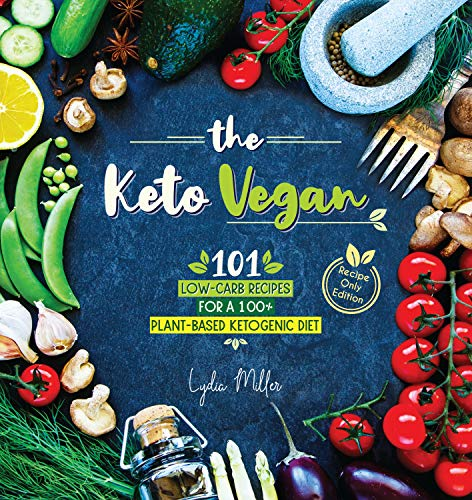 The Keto Vegan: 101 Low-Carb Recipes For A 100% Plant-Based Ketogenic Diet (Recipe-Only Edition) (Th