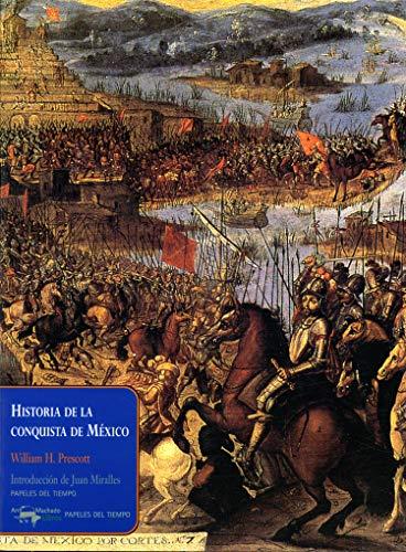 Historia de la conquista de México (Papeles del tiempo nº 2) eBook: Prescott, William H., Miralles, Juan, Torres Pabón, Rafael: Amazon.es: Tienda Kindle