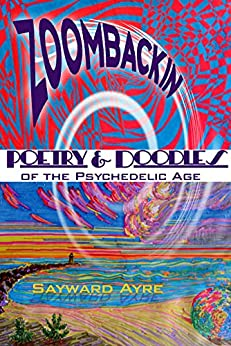 ZOOMBACKIN: Poetry & Doodles of the Psychedelic Age by [Sayward Ayre]