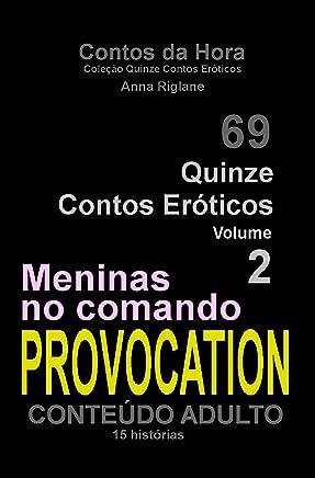 Quinze Contos Eroticos 02 PROVOCATION... meninas no comando (Coleção Quinze Contos Eróticos Livro 2)