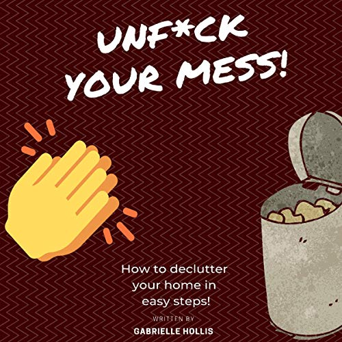 Unf*ck Your Mess     How to Declutter Your Home in Easy Steps              By:                                                                                                                                 Gabrielle Hollis                               Narrated by:                                                                                                                                 Shannon Lynne                      Length: 1 hr and 41 mins     24 ratings     Overall 5.0