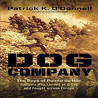 Dog Company     The Boys of Pointe Du Hoc - the Rangers Who Landed at D-Day and Fought Across Europe              By:                                                                                                                                 Patrick K. O'Donnell                               Narrated by:                                                                                                                                 John Pruden                      Length: 8 hrs and 11 mins     5 ratings     Overall 3.8
