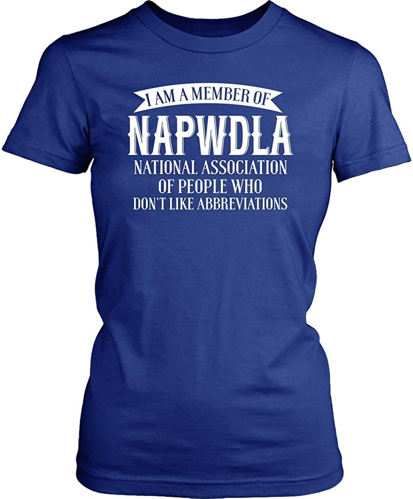 District Woman/'s T-Shirt I am a Member of napwdla National associa of People who Dont Like abbreviations