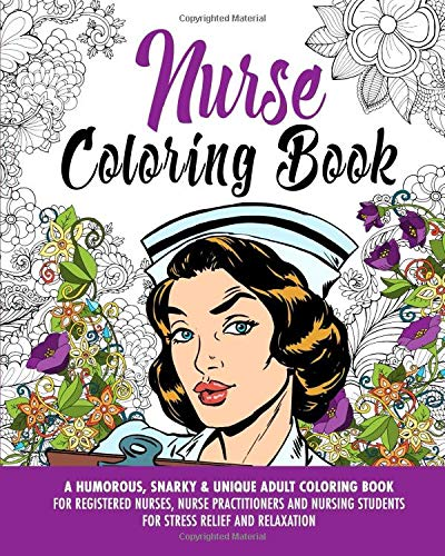 Nurse Coloring Book: A Humorous, Snarky & Unique Adult Coloring Book for Registered Nurses, Nurse...