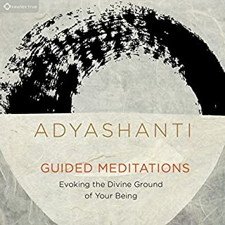 Guided Meditations     Evoking the Divine Ground of Your Being              By:                                                                                                                                 Adyashanti                               Narrated by:                                                                                                                                 Adyashanti                      Length: 4 hrs and 43 mins     169 ratings     Overall 4.7