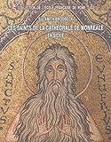 Les saints de la cathédrale de Monreale en Sicile - Iconographie, hagiographie et pouvoir royal à la fin du XIIe siècle