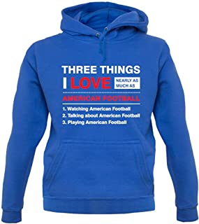 Three Things I Love Nearly As Much As American Football - Unisex Hoodie/Hooded Top