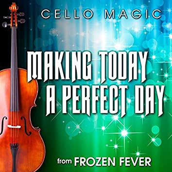 """Making Today a Perfect Day (From """"Frozen Fever"""") [Cello Version]"""