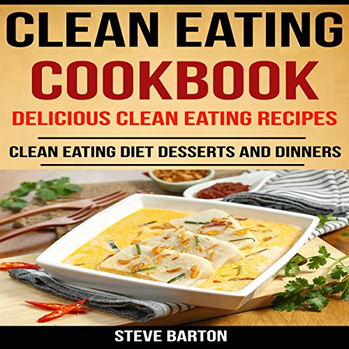 Clean Eating Cookbook: Delicious Clean Eating Recipes audiobook cover art