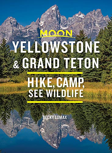 Moon Yellowstone & Grand Teton: Hike, Camp, See Wildlife (Travel Guide)