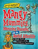 Mangy Mummies, Menacing Pharaohs, and the Awful Afterlife: A Moth-Eaten History of the Extraordinary Egyptians! (Awfully Ancient)