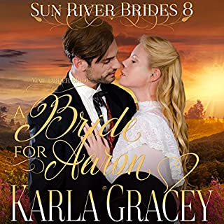 Mail Order Bride: A Bride for Aaron     Sun River Brides, Book 8              By:                                                                                                                                 Karla Gracey                               Narrated by:                                                                                                                                 Alan Taylor                      Length: 1 hr and 25 mins     11 ratings     Overall 4.6