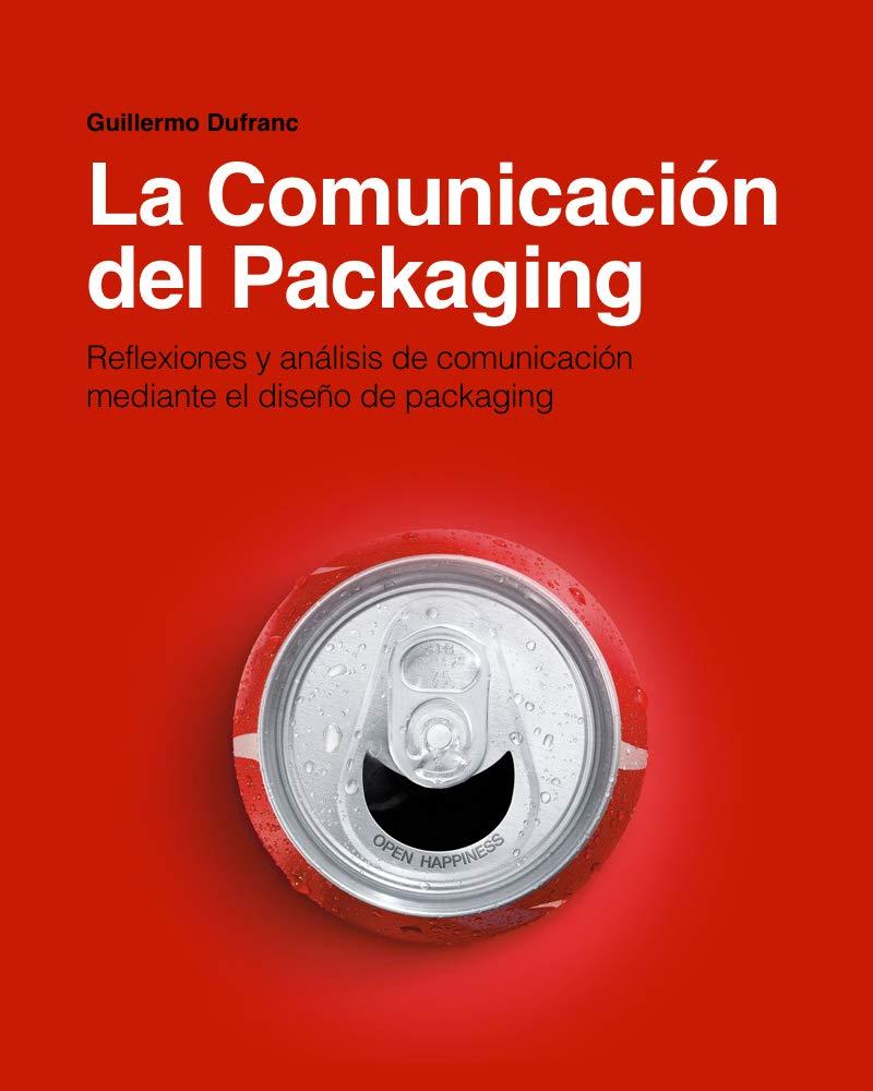 La comunicación del packaging: Reflexiones y análisis de la comunicación a través del diseño de packaging. (Spanish Edition)