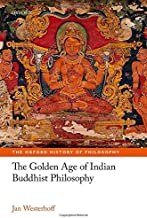 The Golden Age of Indian Buddhist Philosophy in the First Millennium CE (The Oxford History of Philosophy)