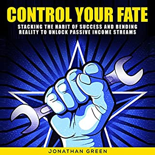 Control Your Fate: Stacking the Habit of Success and Bending Reality to Unlock Passive Income Streams cover art