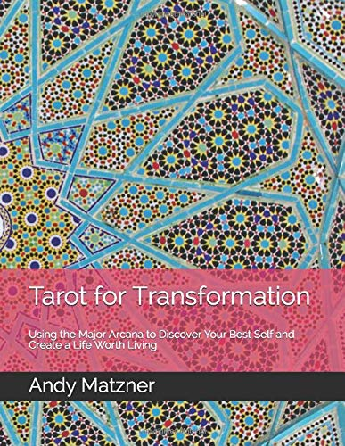 Compare Textbook Prices for Tarot for Transformation: Using the Major Arcana to Discover Your Best Self and Create a Life Worth Living  ISBN 9798667034391 by Matzner, Andy