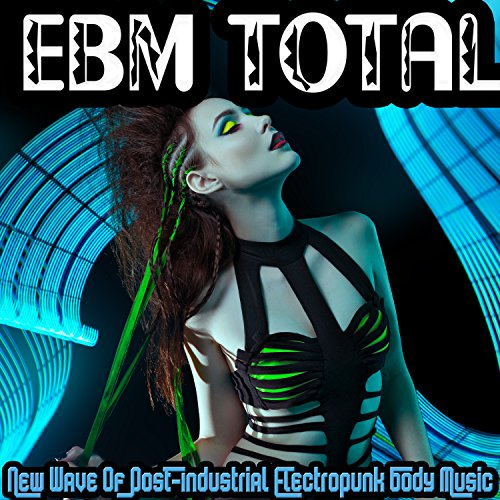 EBM Total - New Wave of Post Industrial Electropunk Body Music