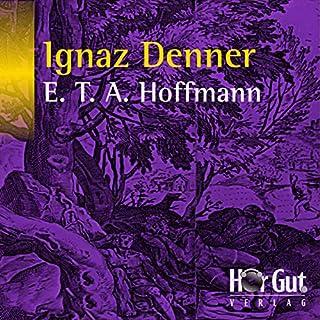 Ignaz Denner                   Autor:                                                                                                                                 E. T. A. Hoffmann                               Sprecher:                                                                                                                                 Johannes Steck                      Spieldauer: 2 Std. und 7 Min.     3 Bewertungen     Gesamt 2,0
