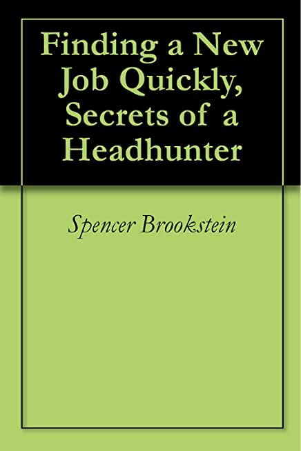 Finding a New Job Quickly, Secrets of a Headhunter (English Edition)