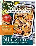 So is(s)t Italien: Sonderheft Fleisch - 68 italienische Fleischrezepte