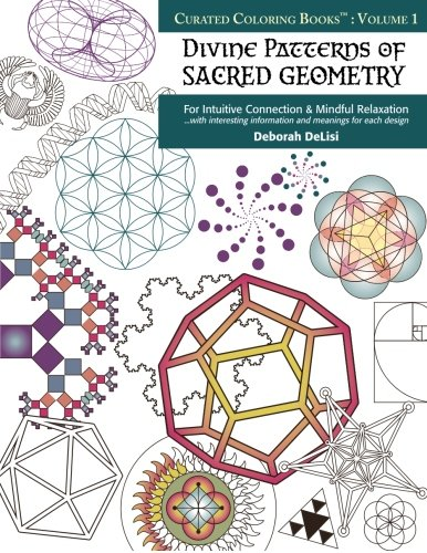 Divine Patterns of Sacred Geometry Coloring Book: For Intuitive Connection & Mindful Relaxation (Curated Coloring Books) (Volume 1)