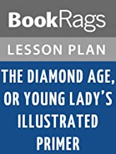 Lesson Plan The Diamond Age, or, Young Lady's Illustrated Primer by Neal Stephenson