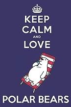 Keep Calm And Love Polar Bears: Cute Polar Bear Lovers Journal / Notebook / Diary / Birthday Gift (6x9 - 110 Blank Lined Pages)