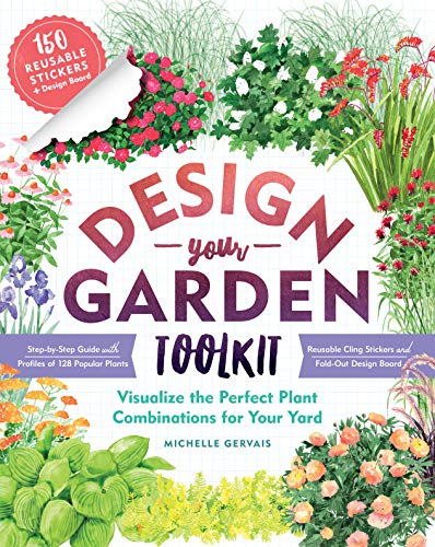 Design-Your-Garden Toolkit: Visualize the Perfect Plant Combinations for Your Yard; Step-by-Step Guide with Profiles of 128 Popular Plants, Reusable Cling Stickers, and Fold-Out Design Board